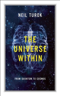 The Universe Within: From Quantum to Cosmos - Turok, Neil