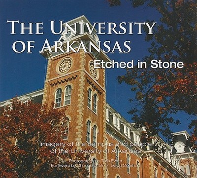 The University of Arkansas: Etched in Stone - Ewart, Tom, and Gearhart, G David (Foreword by)