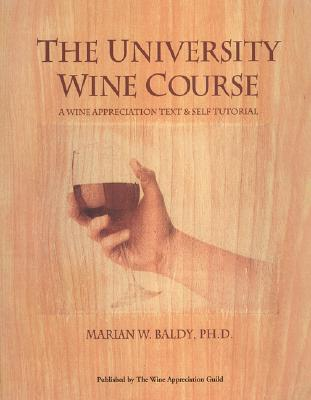 The University Wine Course: A Wine Appreciation Text & Self Tutorial - Blady, Marian W, PhD