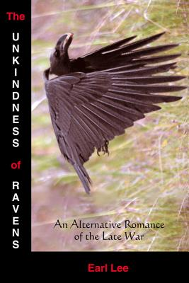 The Unkindness of Ravens: An Alternative Romance of the Late War - Lee, Earl