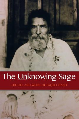 The Unknowing Sage: The Life and Work of Faqir Chand - Lane, David Christopher