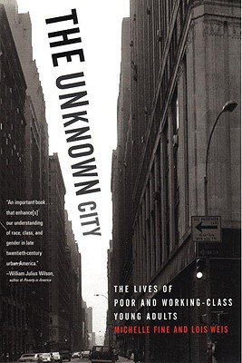 The Unknown City: The Lives of Poor and Working-Class Young Adults - Fine, Michelle
