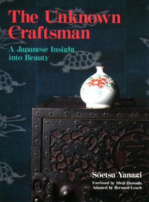 The Unknown Craftsman: A Japanese Insight Into Beauty - Yanagi, Soetsu, and Leach, Bernard (Adapted by)