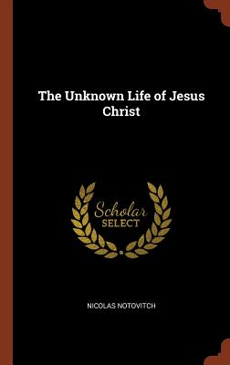 The Unknown Life of Jesus Christ - Notovitch, Nicolas
