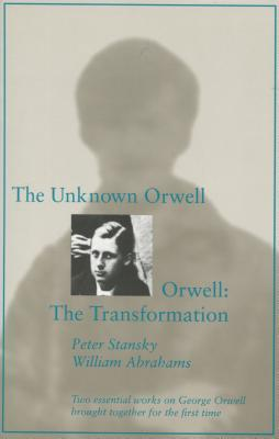 The Unknown Orwell and Orwell: The Transformation: The Transformation - Stansky, Peter, Professor, and Abrahams, William