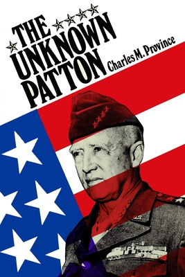 The Unknown Patton - Province, Charles M