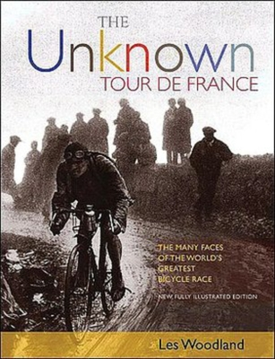 The Unknown Tour de France: The Many Faces of the World's Biggest Bicycle Race - Woodland, Les