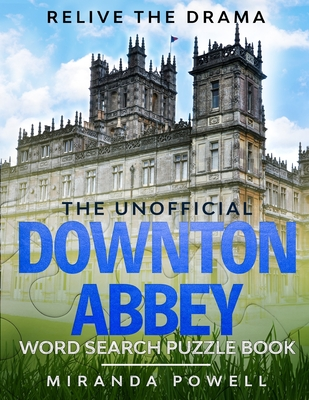 The Unofficial Downton Abbey Word Search Puzzle Book: Relive the Drama - Powell, Miranda