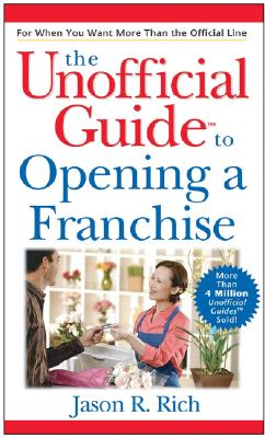 The Unofficial Guide to Opening a Franchise - Rich, Jason R