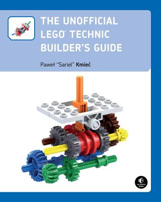 The Unofficial Lego Technic Builder's Guide - Kmiec, Pawel Sariel, and Kmieac, Pawel