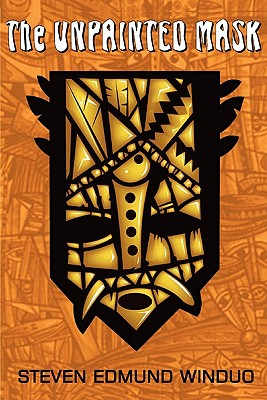 The Unpainted Mask: Short Stories - Winduo, Steven Edmund