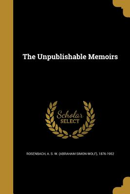 The Unpublishable Memoirs - Rosenbach, A S W (Abraham Simon Wolf) (Creator)