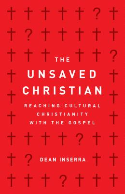 The Unsaved Christian: Reaching Cultural Christianity with the Gospel - Inserra, Dean
