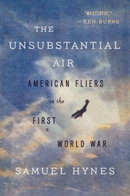The Unsubstantial Air: American Fliers in the First World War - Hynes, Samuel