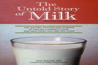 The Untold Story of Milk: The History, Politics and Science of Nature's Perfect Food: Raw Milk from Pasture-Fed Cows - Schmid, Ron, and Morell, Sally Fallon (Foreword by)