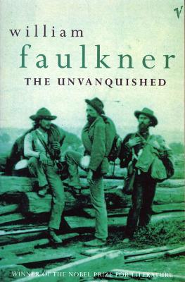 The Unvanquished - Faulkner, William