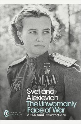 The Unwomanly Face of War - Alexievich, Svetlana, and Pevear, Richard (Translated by), and Volokhonsky, Larissa (Translated by)