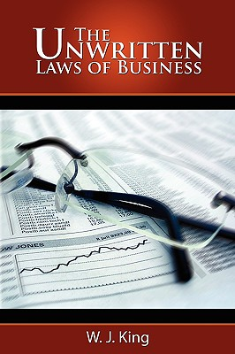 The Unwritten Laws of Business - King, W J