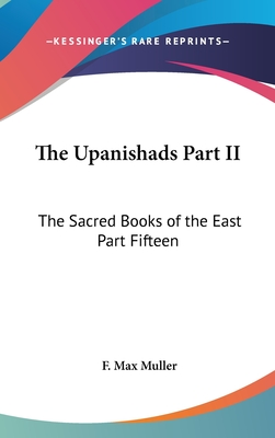 The Upanishads Part II: The Sacred Books of the East Part Fifteen - Muller, F Max (Editor)