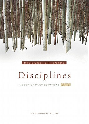 The Upper Room Disciplines 2012: A Book of Daily Devotions - Upper Room (Creator)