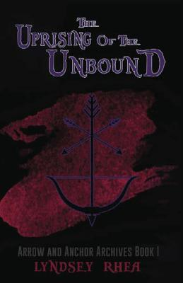 The Uprising of the Unbound - Rhea, Lyndsey