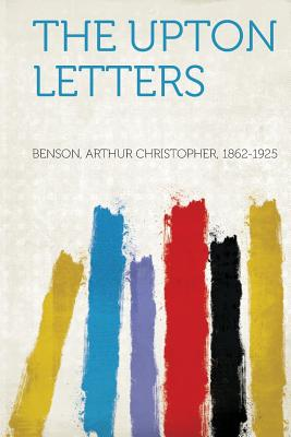 The Upton Letters - 1862-1925, Benson Arthur Christopher (Creator)