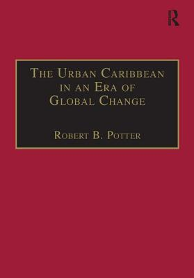 The Urban Caribbean in an Era of Global Change - Potter, Robert B