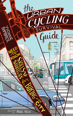 The Urban Cycling Survival Guide: Need-To-Know Skills and Strategies for Biking in the City - Bambrick, Yvonne