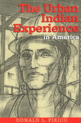 The Urban Indian Experience in America - Fixico, Donald L