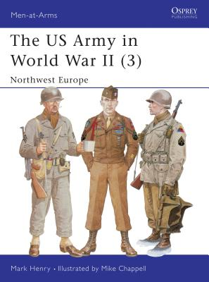 The US Army in World War II: Northwest Europe - Henry, Mark