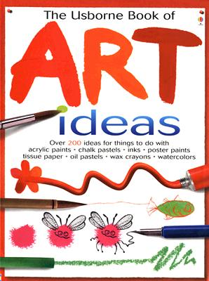 The Usborne Book of Art Ideas - Watt, Fiona, and Barlow, Amanda (Designer), and Figg, Non (Designer)