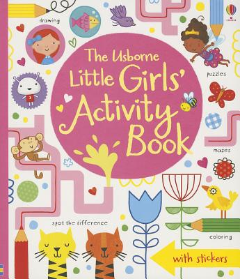 The Usborne Little Girls' Activity Book - Bowman, Lucy, and MacLaine, James, and Watt, Fiona (Editor)