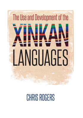 The Use and Development of the Xinkan Languages - Rogers, Chris