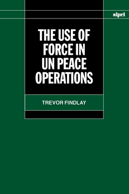 The Use of Force in Un Peace Operations - Findlay, Trevor