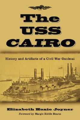 The USS Cairo: History and Artifacts of a Civil War Gunboat - Joyner, Elizabeth Hoxie