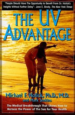 The UV Advantage - Holick, Michael F, Ph.D., and Jenkins, Mark