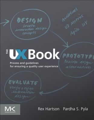 The UX Book: Process and Guidelines for Ensuring a Quality User Experience - Hartson, Rex, and Pyla, Pardha S