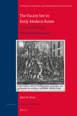 The Vacant See in Early Modern Rome: A Social History of the Papal Interregnum - Hunt, John M