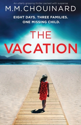 The Vacation: An utterly gripping thriller packed with suspense - Chouinard, M M