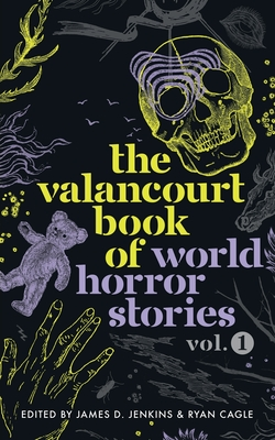 The Valancourt Book of World Horror Stories, volume 1 - Pedraza, Pilar, and Fager, Anders, and Cubas, Cristina Fernández
