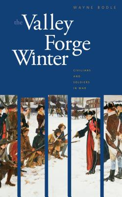 The Valley Forge Winter: Civilians and Soldiers in War - Bodle, Wayne