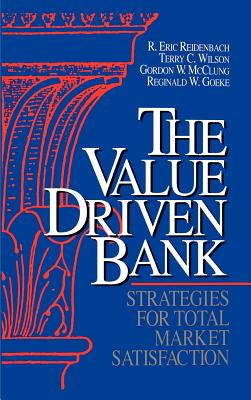 The Value Driven Bank: Strategies for Total Market Satisfaction - Reidenbach, R Eric, and Wilson, Terry C, and McClung, Gordon W