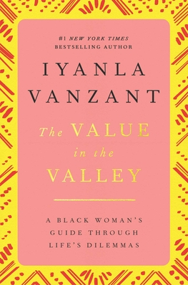 The Value in the Valley: A Black Woman's Guide Through Life's Dilemmas - Vanzant, Iyanla