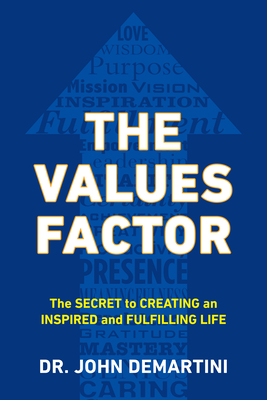 The Values Factor: The Secret to Creating an Inspired and Fulfilling Life - Demartini, John F, Dr.