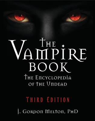 The Vampire Book: The Encyclopedia of the Undead - Melton, J Gordon