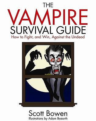 The Vampire Survival Guide: How to Fight and Win Against the Undead - Bowen, Scott