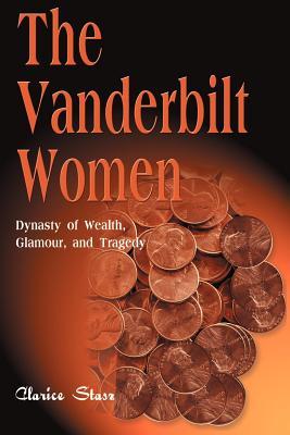 The Vanderbilt Women: Dynasty of Wealth, Glamour, and Tragedy - Stasz, Clarice