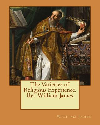 The Varieties of Religious Experience. by: William James - James, William, Dr.