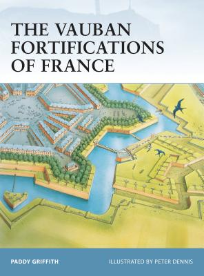 The Vauban Fortifications of France - Griffith, Paddy, Mr.