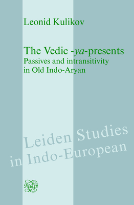 The Vedic -ya-presents: Passives and intransitivity in Old Indo-Aryan - Kulikov, Leonid